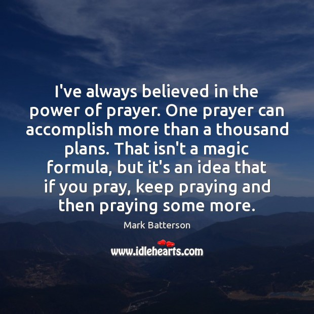 I've always believed in the power of prayer. One prayer can accomplish Image