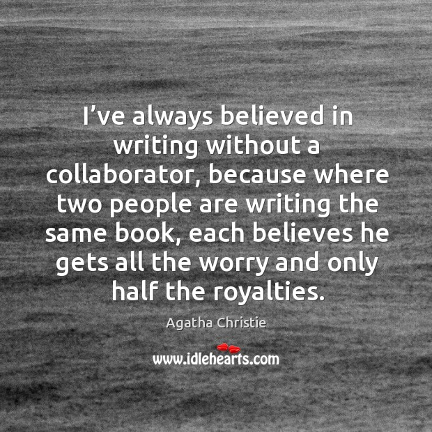 I've always believed in writing without a collaborator Image