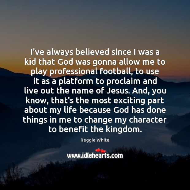 I've always believed since I was a kid that God was gonna Football Quotes Image