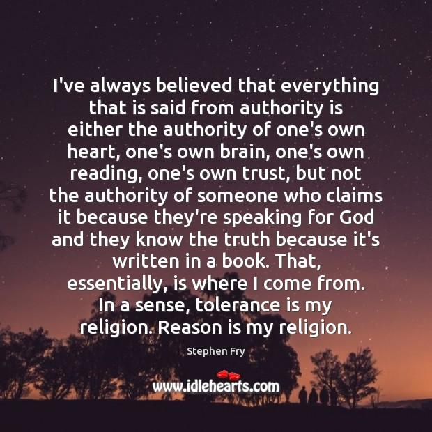 I've always believed that everything that is said from authority is either Tolerance Quotes Image