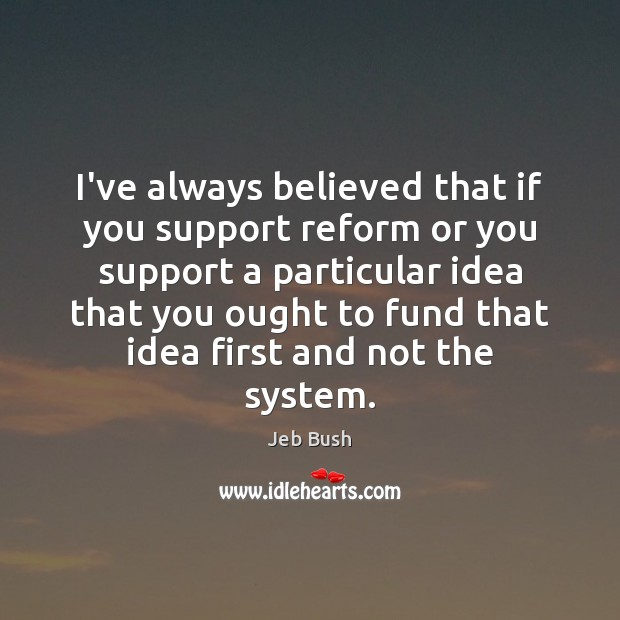 Image, I've always believed that if you support reform or you support a