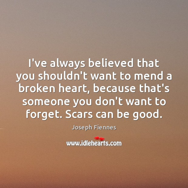 I've always believed that you shouldn't want to mend a broken heart, Broken Heart Quotes Image