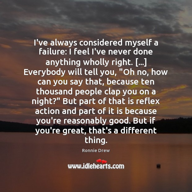 I've always considered myself a failure: I feel I've never done anything Ronnie Drew Picture Quote