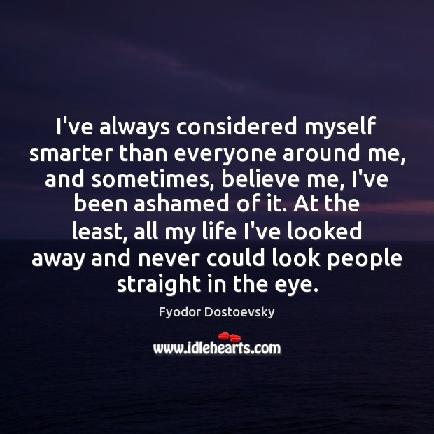 Image, I've always considered myself smarter than everyone around me, and sometimes, believe