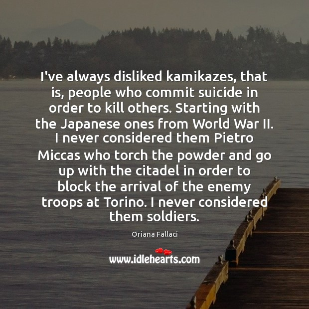 Image, I've always disliked kamikazes, that is, people who commit suicide in order