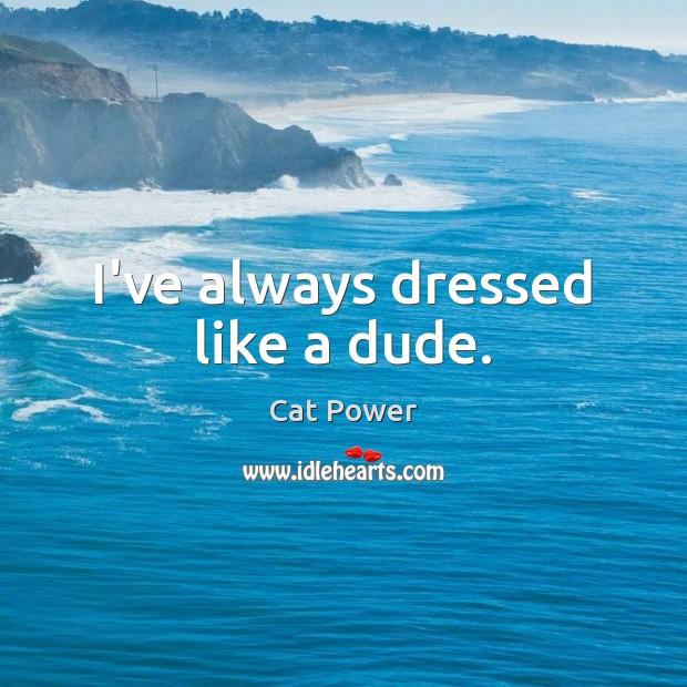I've always dressed like a dude. Image