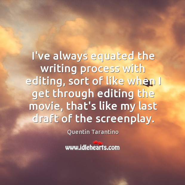 I've always equated the writing process with editing, sort of like when Image