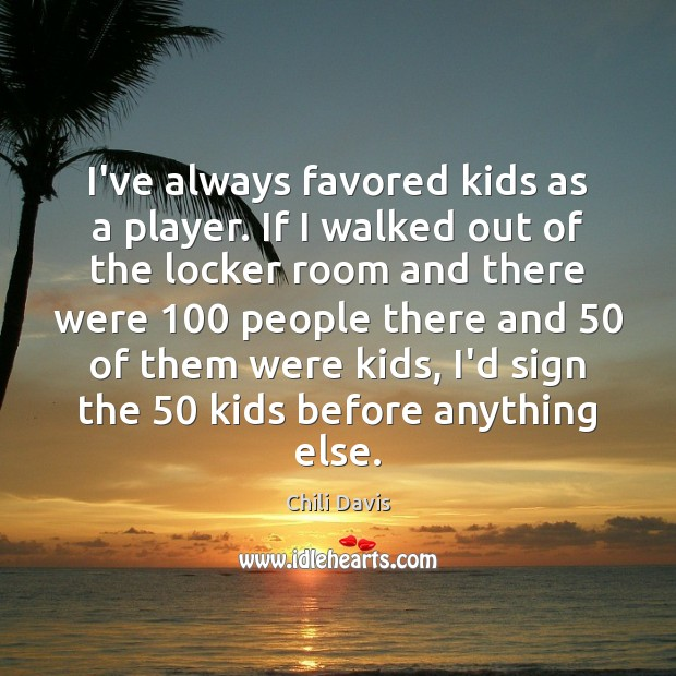 I've always favored kids as a player. If I walked out of Image