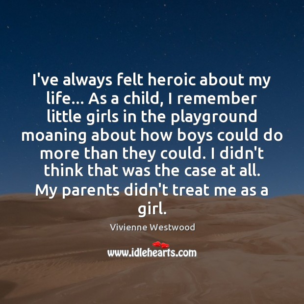 I've always felt heroic about my life… As a child, I remember Image