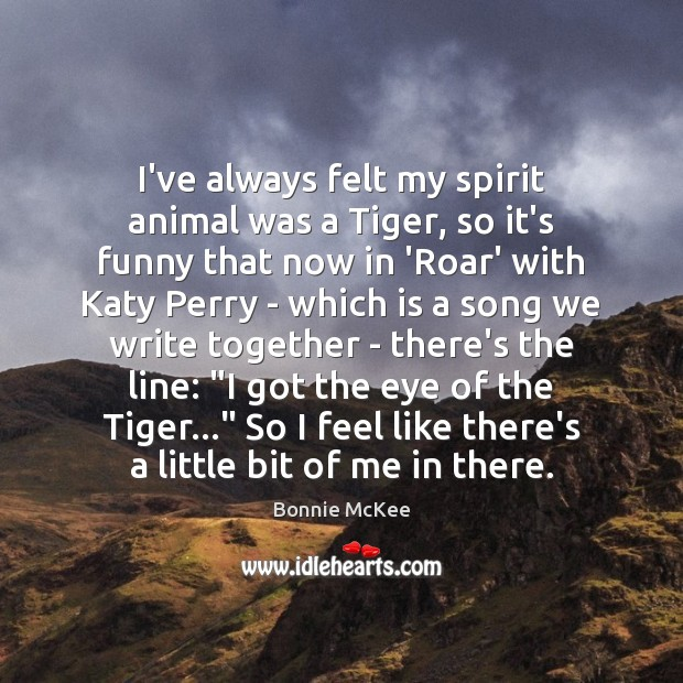 I've always felt my spirit animal was a Tiger, so it's funny Image