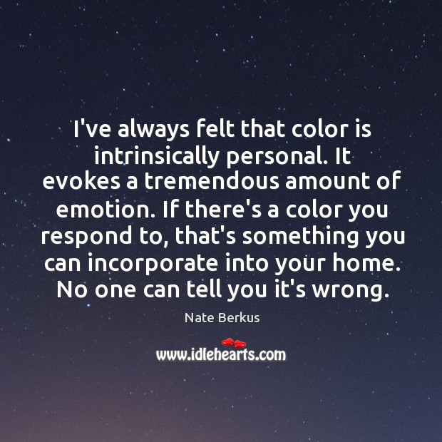 I've always felt that color is intrinsically personal. It evokes a tremendous Nate Berkus Picture Quote