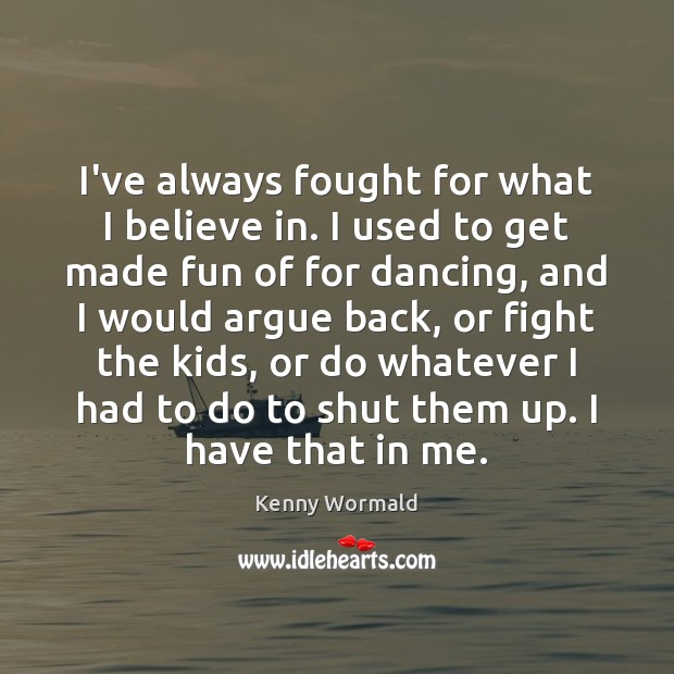 I've always fought for what I believe in. I used to get Image