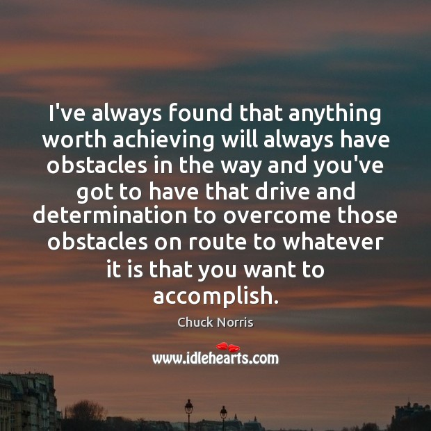 Image, I've always found that anything worth achieving will always have obstacles in