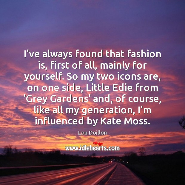 I've always found that fashion is, first of all, mainly for yourself. Lou Doillon Picture Quote