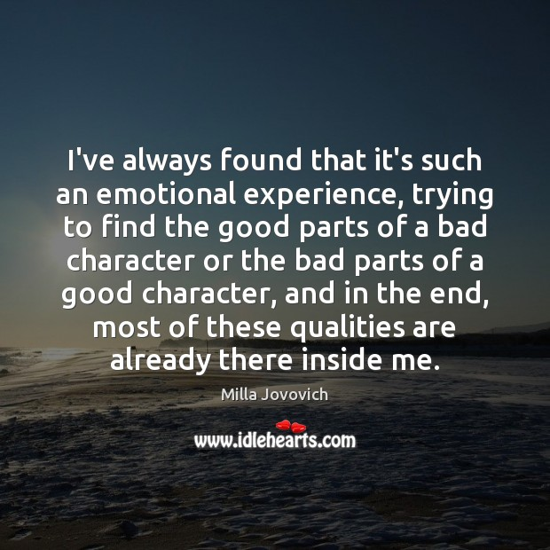 I've always found that it's such an emotional experience, trying to find Good Character Quotes Image