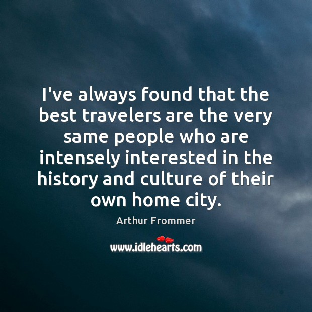 I've always found that the best travelers are the very same people Image