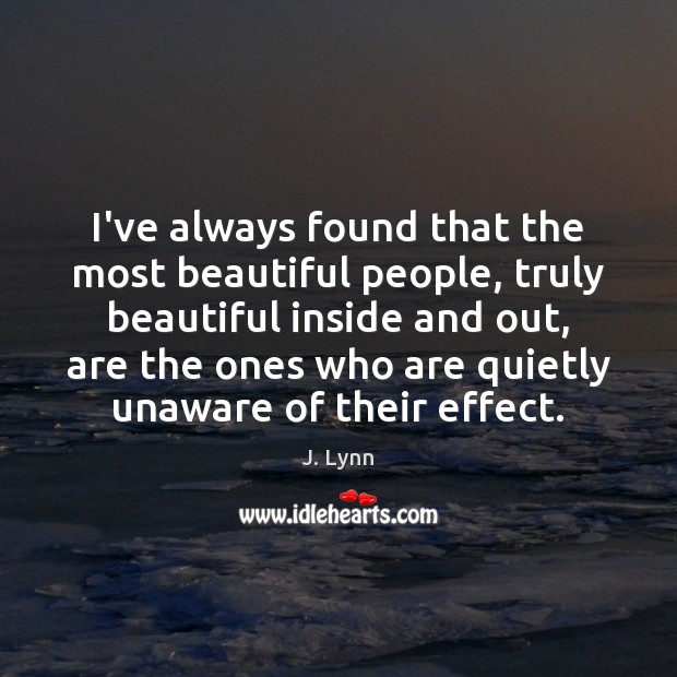 Image, I've always found that the most beautiful people, truly beautiful inside and