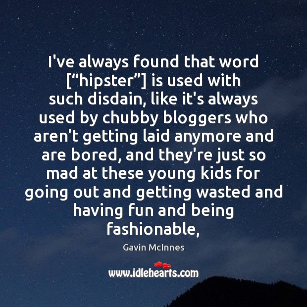"""Image, I've always found that word [""""hipster""""] is used with such disdain, like"""