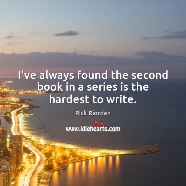 I've always found the second book in a series is the hardest to write. Image