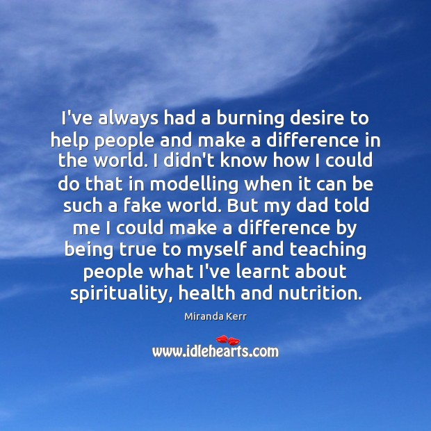 Image, I've always had a burning desire to help people and make a