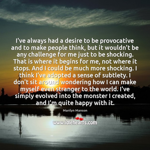 Image, I've always had a desire to be provocative and to make people