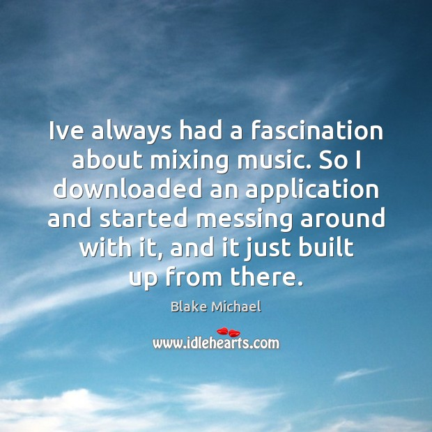 Ive always had a fascination about mixing music. So I downloaded an Image