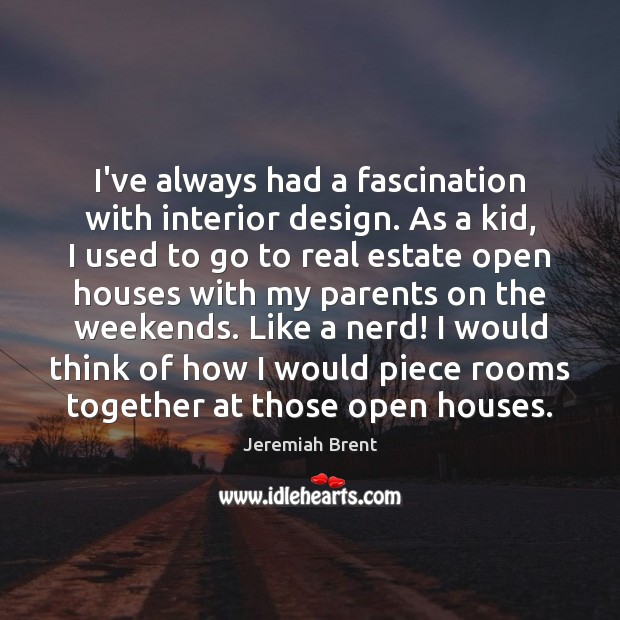 I've always had a fascination with interior design. As a kid, I Real Estate Quotes Image