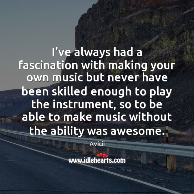 Image, I've always had a fascination with making your own music but never
