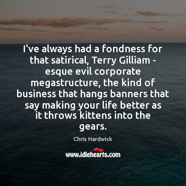 I've always had a fondness for that satirical, Terry Gilliam – esque Chris Hardwick Picture Quote