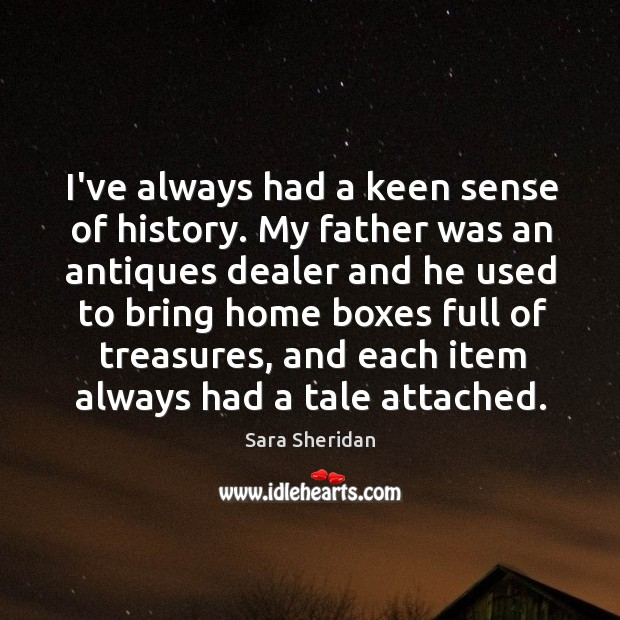 I've always had a keen sense of history. My father was an Image