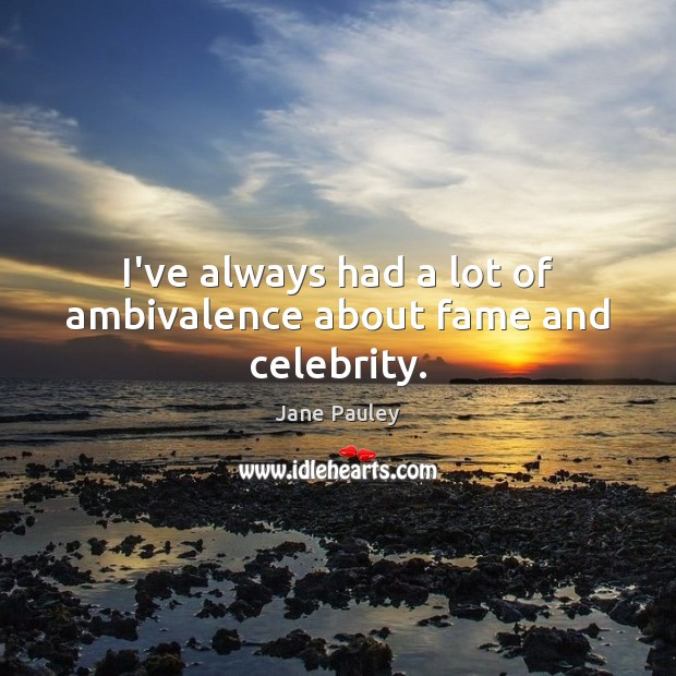 I've always had a lot of ambivalence about fame and celebrity. Jane Pauley Picture Quote