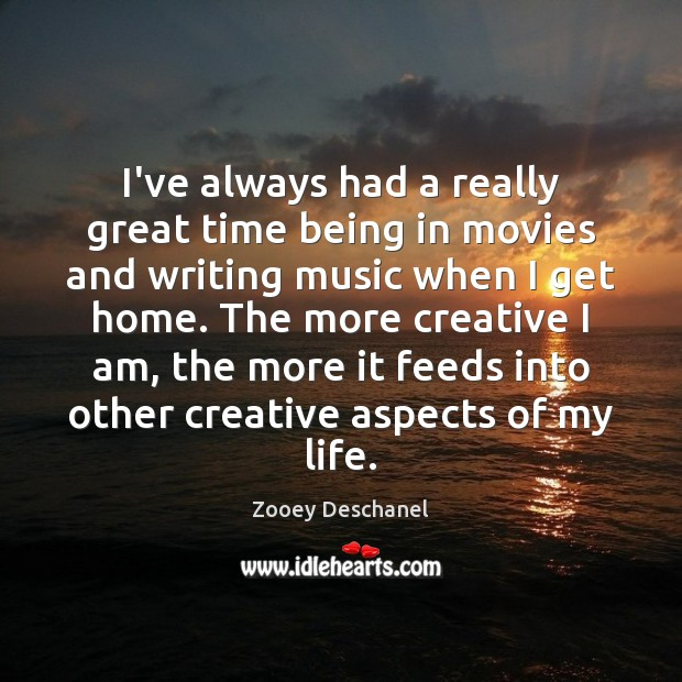 I've always had a really great time being in movies and writing Zooey Deschanel Picture Quote