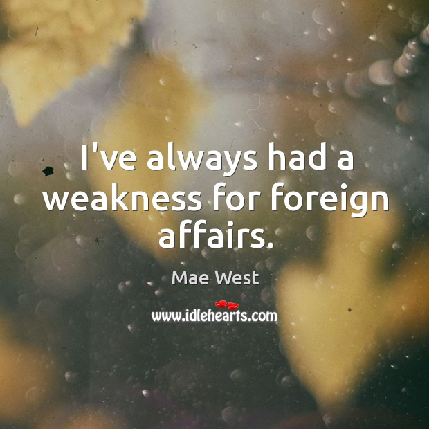 I've always had a weakness for foreign affairs. Image