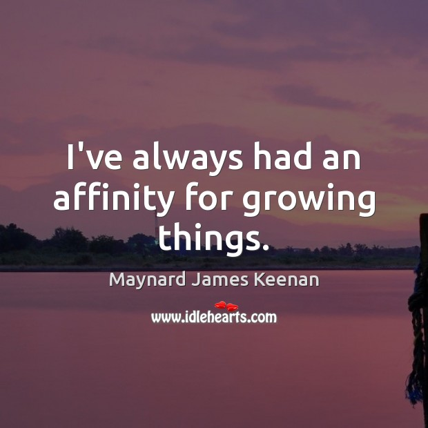I've always had an affinity for growing things. Image