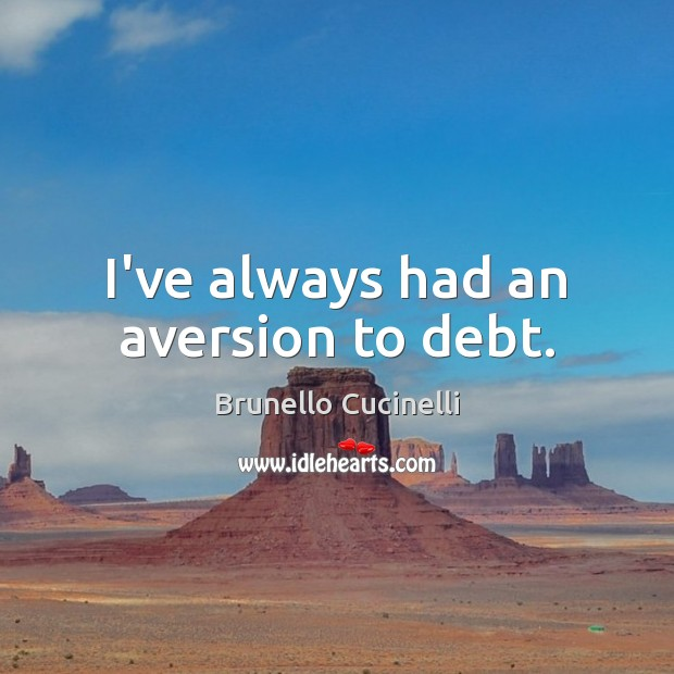Image, I've always had an aversion to debt.