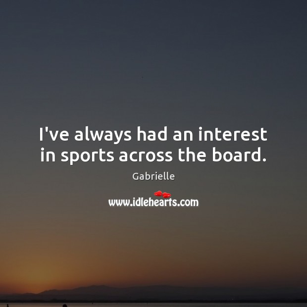 Image, I've always had an interest in sports across the board.