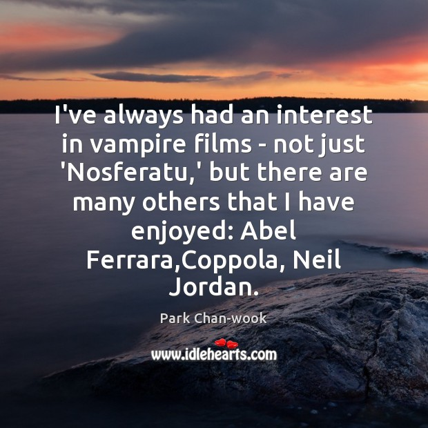 Image, I've always had an interest in vampire films – not just 'Nosferatu,