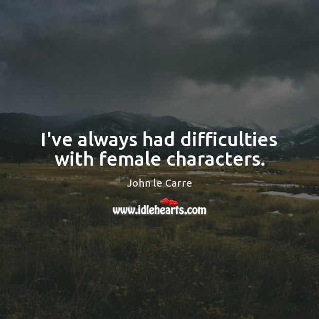 I've always had difficulties with female characters. Image