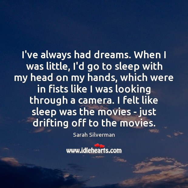 Sarah Silverman Picture Quote image saying: I've always had dreams. When I was little, I'd go to sleep