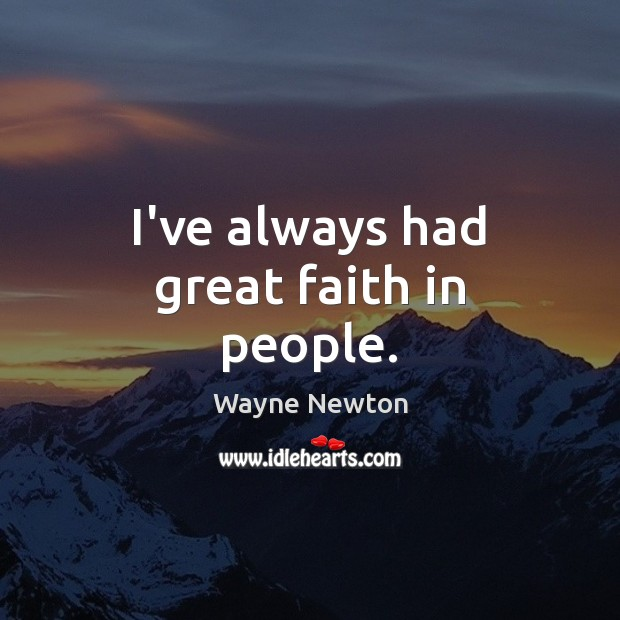 I've always had great faith in people. Image