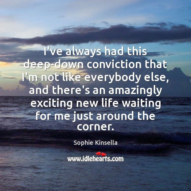 I've always had this deep-down conviction that I'm not like everybody else, Sophie Kinsella Picture Quote