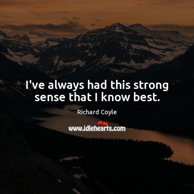 I've always had this strong sense that I know best. Image