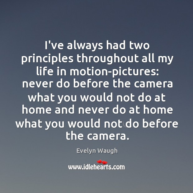Image, I've always had two principles throughout all my life in motion-pictures: never