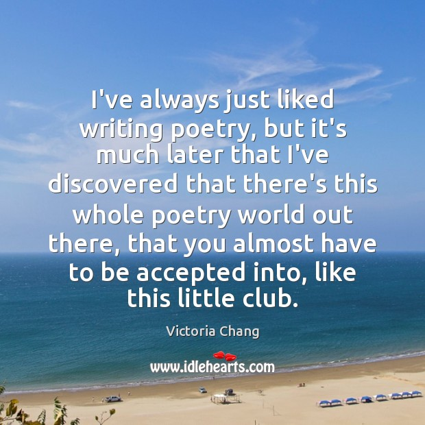 Image, I've always just liked writing poetry, but it's much later that I've
