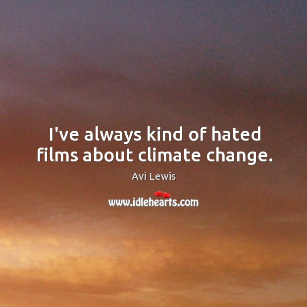 Image, I've always kind of hated films about climate change.