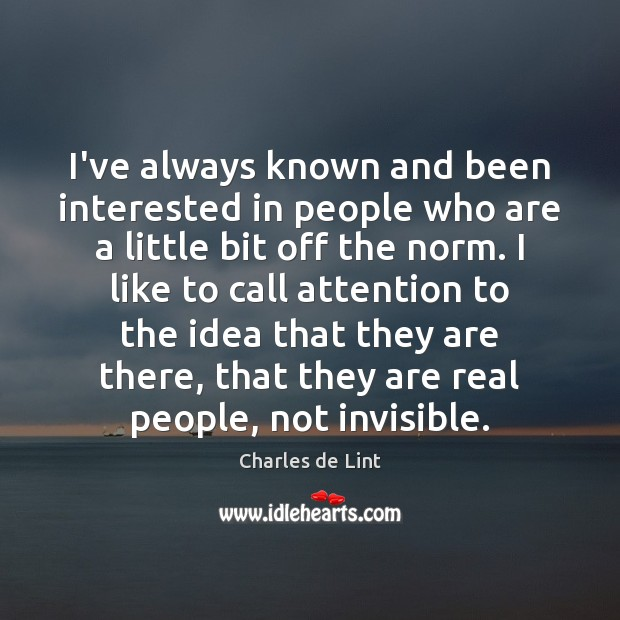 I've always known and been interested in people who are a little Charles de Lint Picture Quote