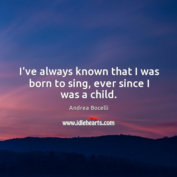 I've always known that I was born to sing, ever since I was a child. Image