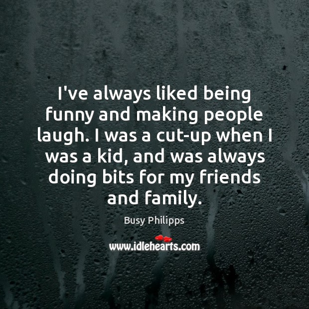I've always liked being funny and making people laugh. I was a Image