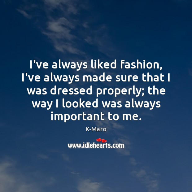 I've always liked fashion, I've always made sure that I was dressed Image
