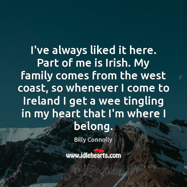 I've always liked it here. Part of me is Irish. My family Image